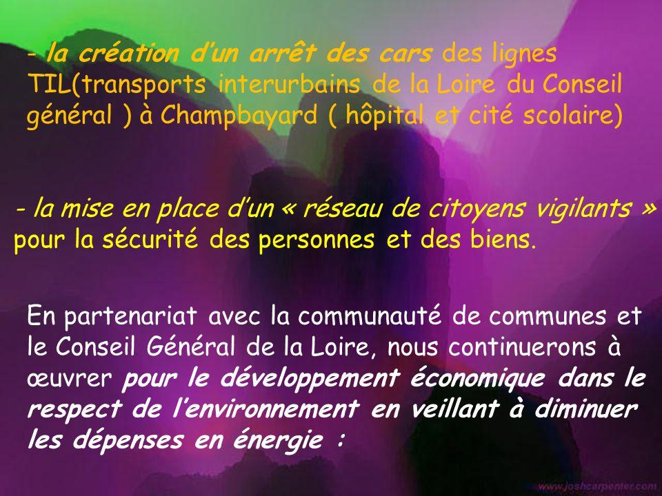- la création dun arrêt des cars des lignes TIL(transports interurbains de la Loire du Conseil général ) à Champbayard ( hôpital et cité scolaire) - l