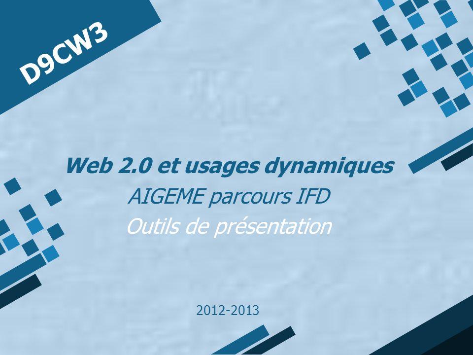 D9CW3 Web 2.0 et usages dynamiques AIGEME parcours IFD Outils de présentation 2012-2013