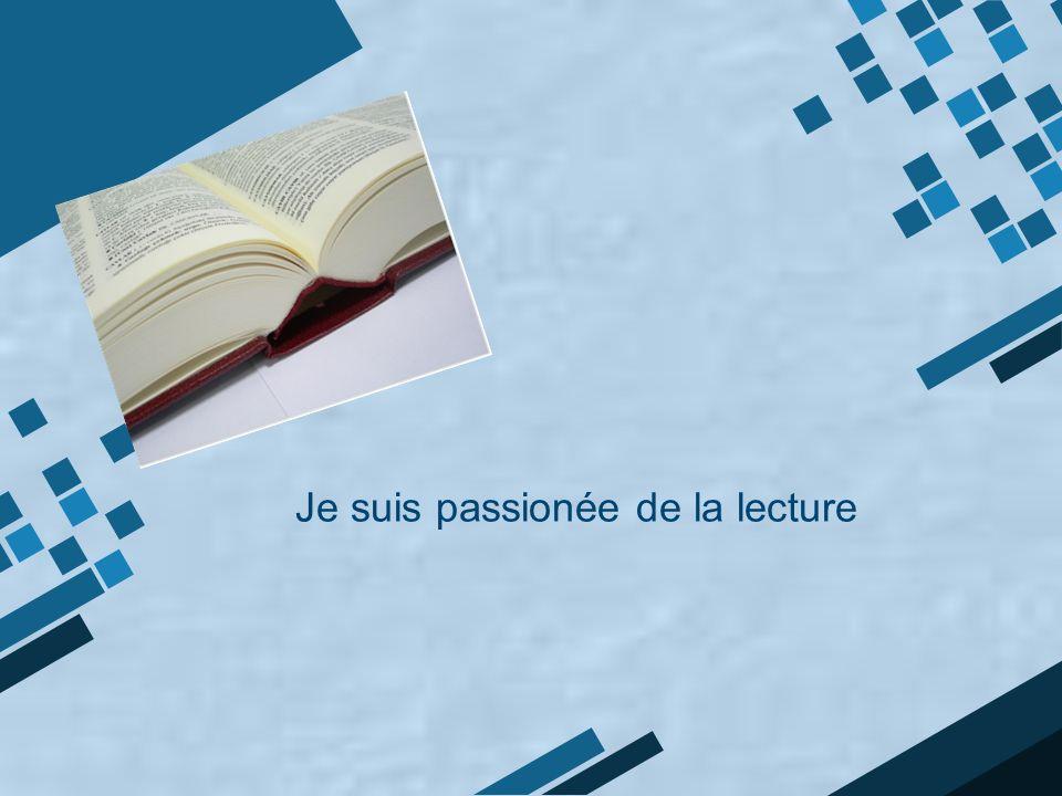 Je suis passionée de la lecture
