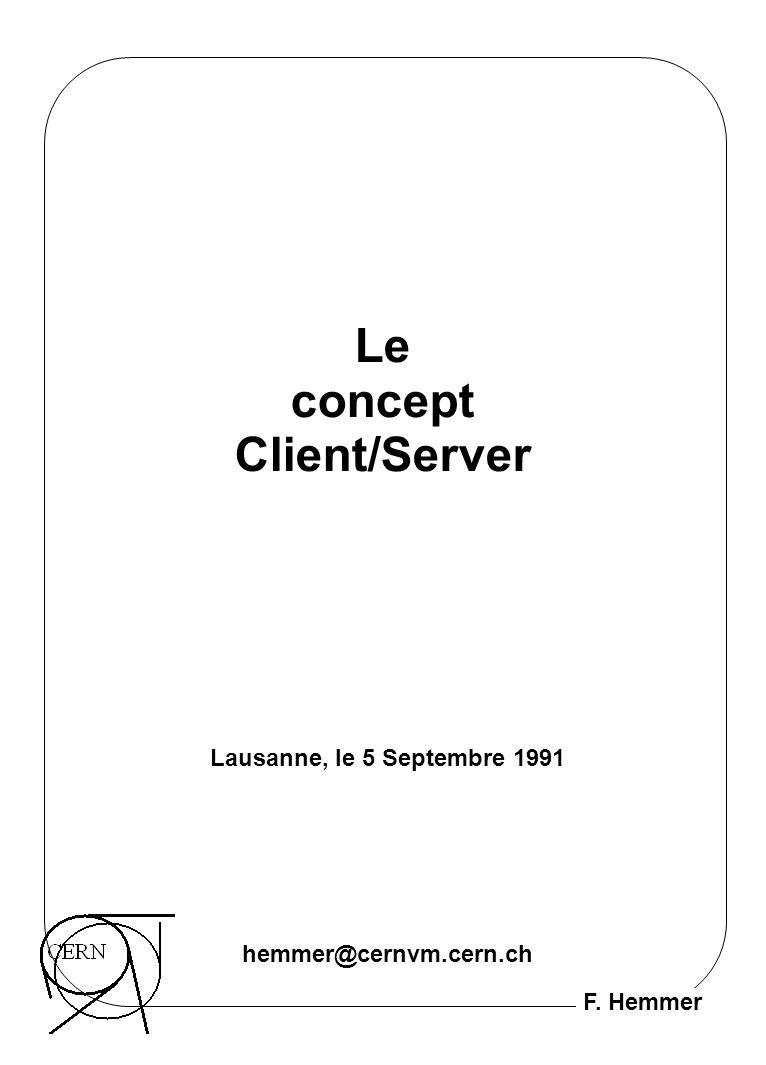 F. Hemmer Le concept Client/Server hemmer@cernvm.cern.ch Lausanne, le 5 Septembre 1991