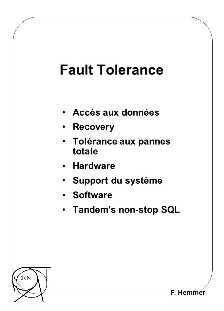 F. Hemmer Fault Tolerance Accès aux données Recovery Tolérance aux pannes totale Hardware Support du système Software Tandem's non-stop SQL