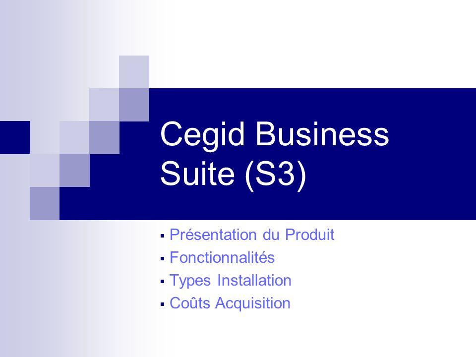 Cegid Business Suite (S3) Présentation du Produit Fonctionnalités Types Installation Coûts Acquisition
