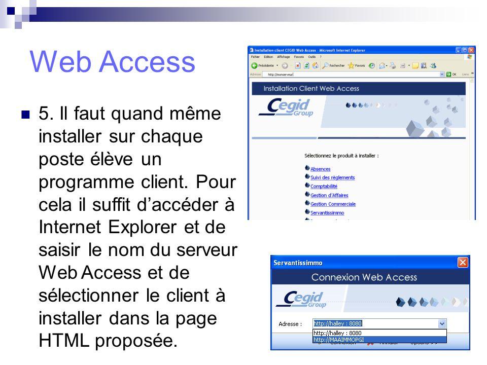 Web Access 5. Il faut quand même installer sur chaque poste élève un programme client. Pour cela il suffit daccéder à Internet Explorer et de saisir l