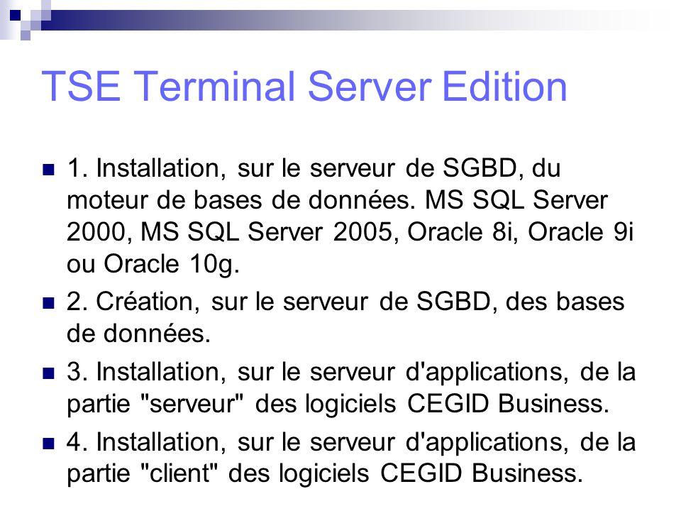 TSE Terminal Server Edition 1. Installation, sur le serveur de SGBD, du moteur de bases de données. MS SQL Server 2000, MS SQL Server 2005, Oracle 8i,