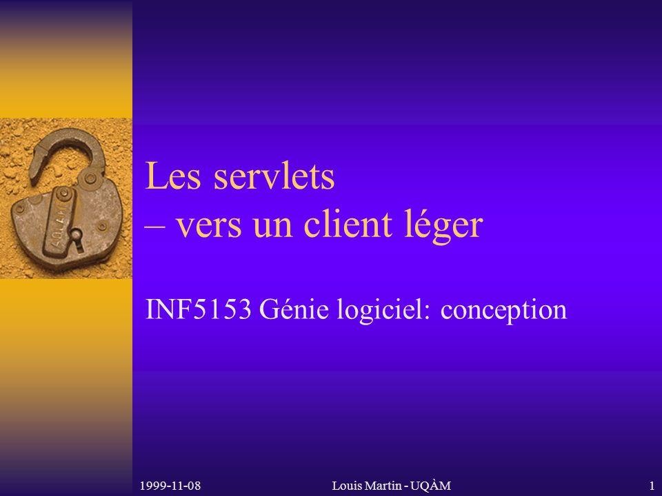 1999-11-08Louis Martin - UQÀM1 Les servlets – vers un client léger INF5153 Génie logiciel: conception