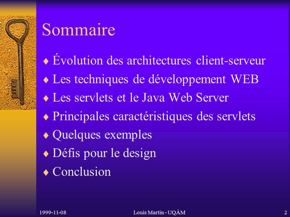 1999-11-08Louis Martin - UQÀM2 Sommaire Évolution des architectures client-serveur Les techniques de développement WEB Les servlets et le Java Web Server Principales caractéristiques des servlets Quelques exemples Défis pour le design Conclusion