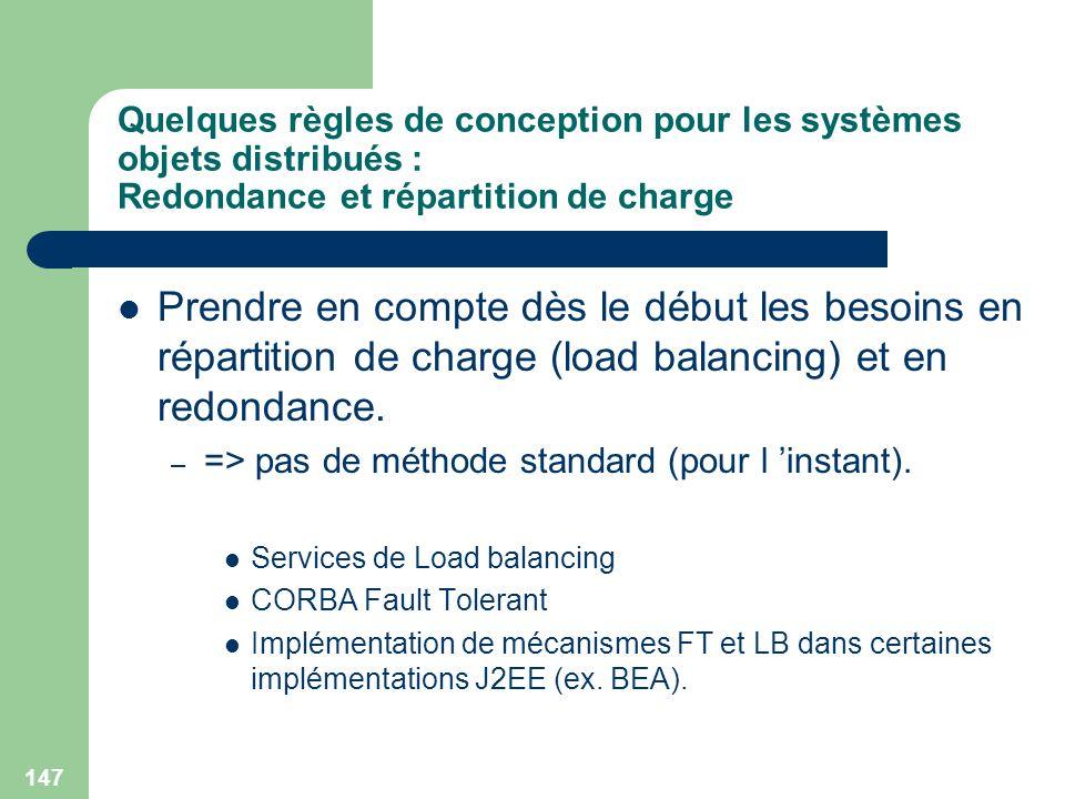 147 Quelques règles de conception pour les systèmes objets distribués : Redondance et répartition de charge Prendre en compte dès le début les besoins