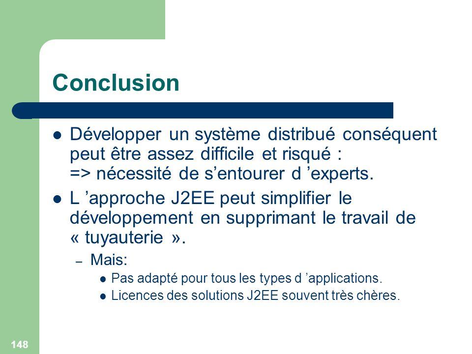 148 Conclusion Développer un système distribué conséquent peut être assez difficile et risqué : => nécessité de sentourer d experts. L approche J2EE p