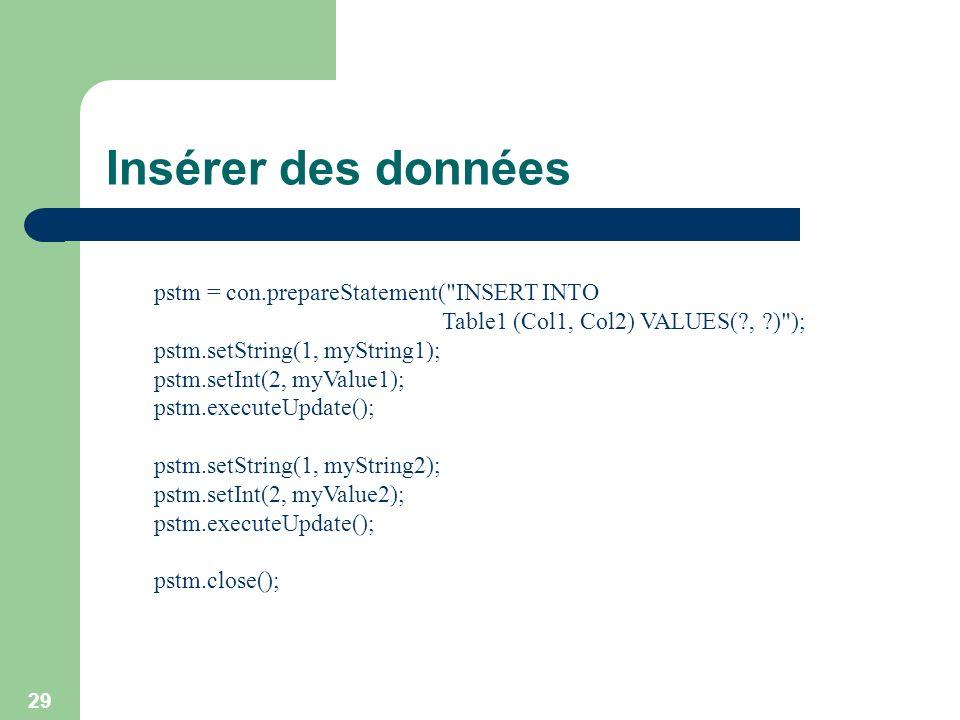 29 Insérer des données pstm = con.prepareStatement(