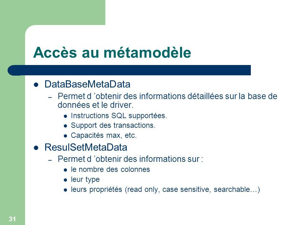 31 Accès au métamodèle DataBaseMetaData – Permet d obtenir des informations détaillées sur la base de données et le driver. Instructions SQL supportée