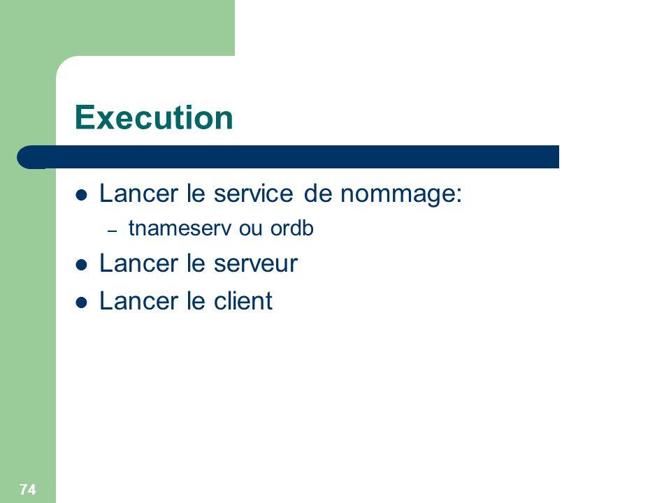 74 Execution Lancer le service de nommage: – tnameserv ou ordb Lancer le serveur Lancer le client