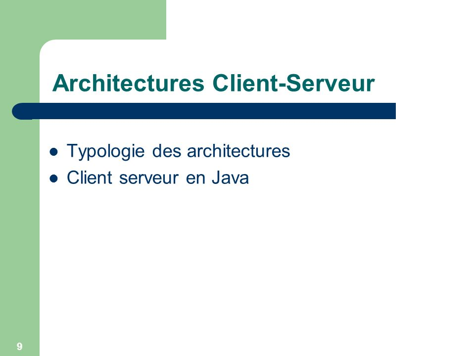 9 Architectures Client-Serveur Typologie des architectures Client serveur en Java