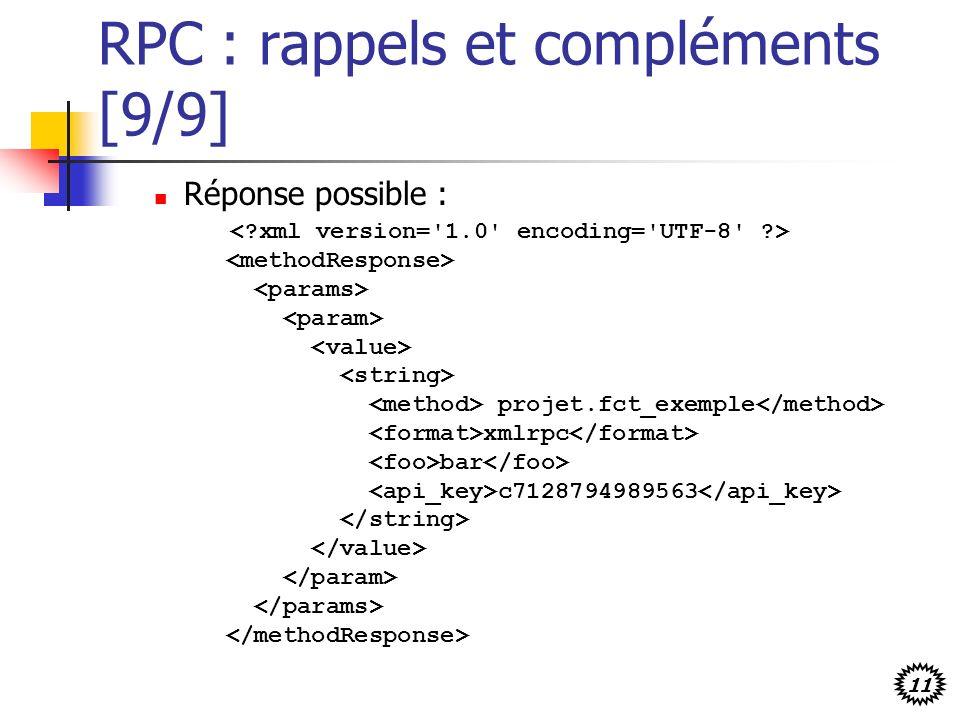 11 RPC : rappels et compléments [9/9] Réponse possible : projet.fct_exemple xmlrpc bar c7128794989563