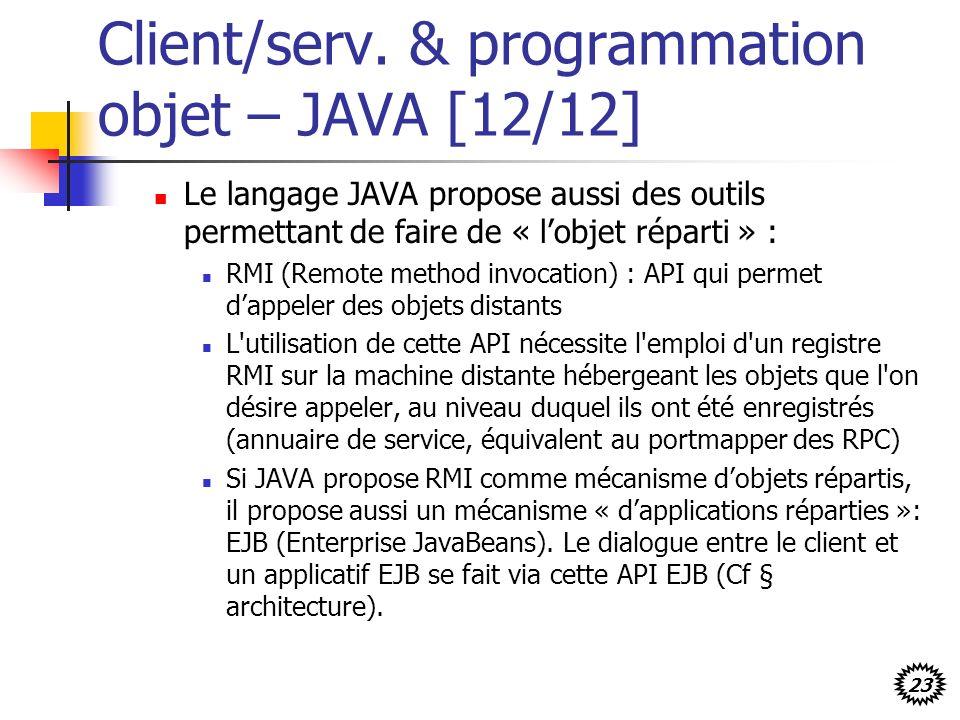 23 Client/serv. & programmation objet – JAVA [12/12] Le langage JAVA propose aussi des outils permettant de faire de « lobjet réparti » : RMI (Remote