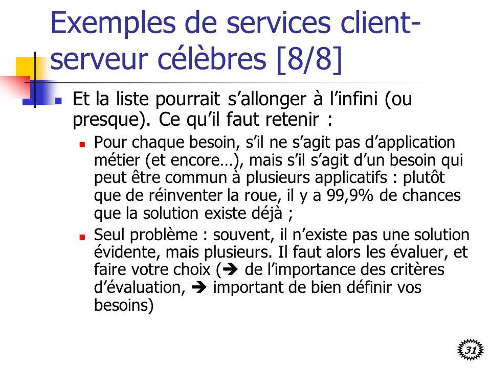 31 Exemples de services client- serveur célèbres [8/8] Et la liste pourrait sallonger à linfini (ou presque). Ce quil faut retenir : Pour chaque besoi