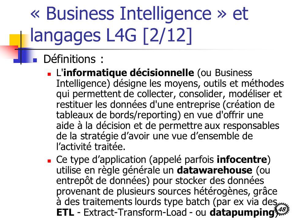 48 « Business Intelligence » et langages L4G [2/12] Définitions : L'informatique décisionnelle (ou Business Intelligence) désigne les moyens, outils e