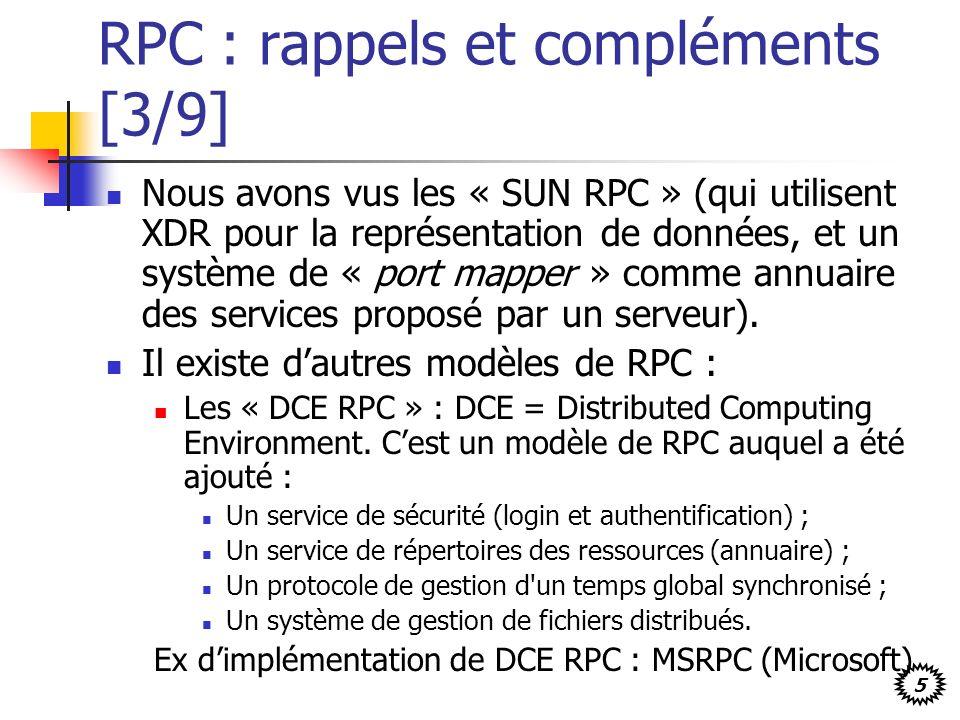 5 RPC : rappels et compléments [3/9] Nous avons vus les « SUN RPC » (qui utilisent XDR pour la représentation de données, et un système de « port mapper » comme annuaire des services proposé par un serveur).