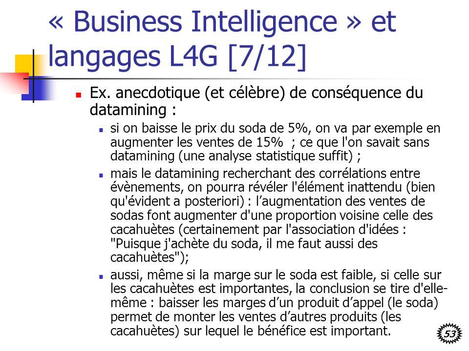 53 « Business Intelligence » et langages L4G [7/12] Ex. anecdotique (et célèbre) de conséquence du datamining : si on baisse le prix du soda de 5%, on