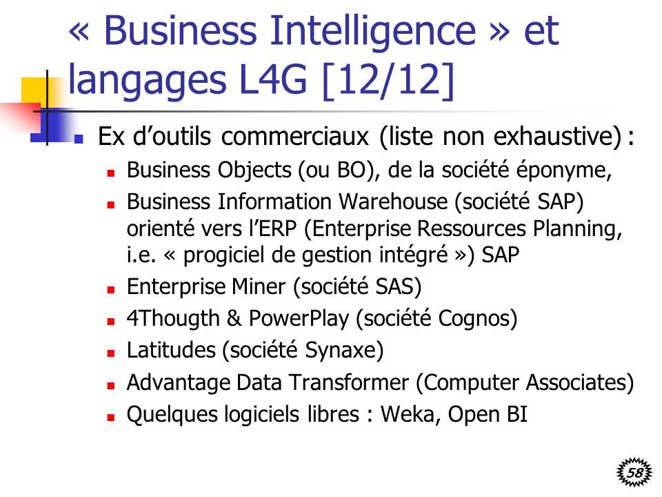 58 « Business Intelligence » et langages L4G [12/12] Ex doutils commerciaux (liste non exhaustive) : Business Objects (ou BO), de la société éponyme, Business Information Warehouse (société SAP) orienté vers lERP (Enterprise Ressources Planning, i.e.