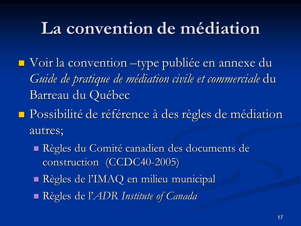 La convention de médiation Voir la convention –type publiée en annexe du Guide de pratique de médiation civile et commerciale du Barreau du Québec Voi