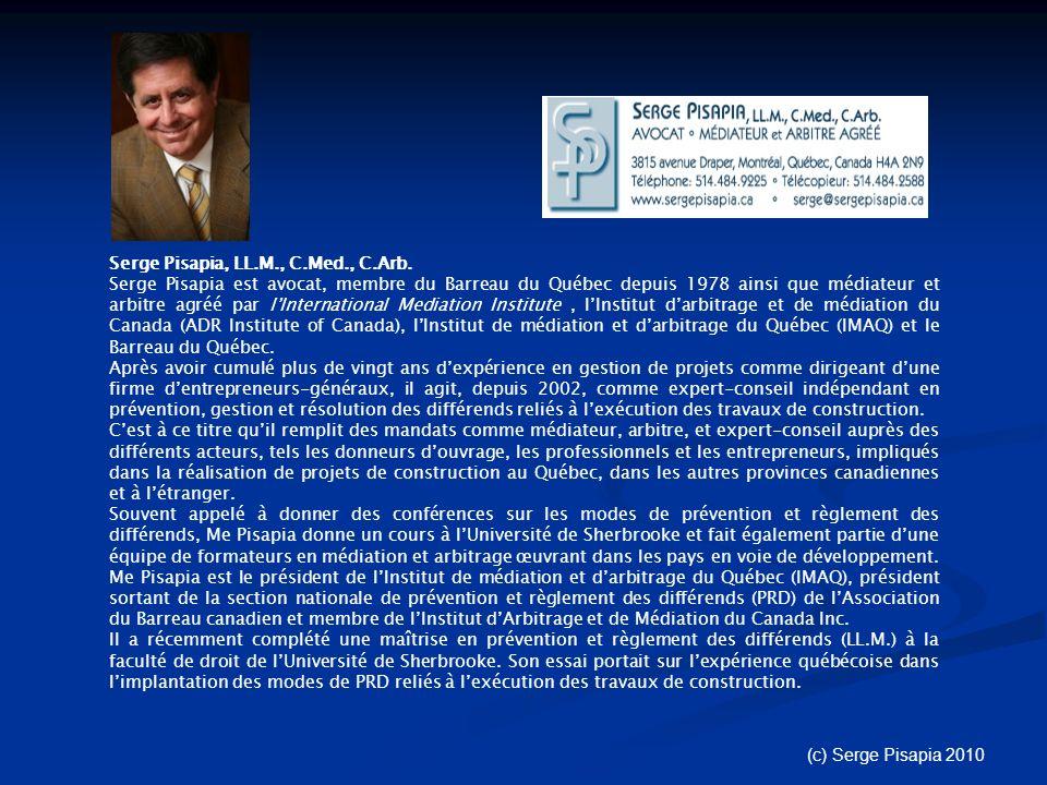 Serge Pisapia, LL.M., C.Med., C.Arb. Serge Pisapia est avocat, membre du Barreau du Québec depuis 1978 ainsi que médiateur et arbitre agréé par lInter