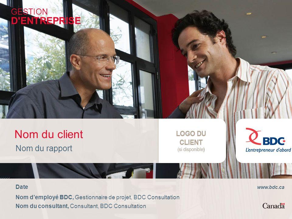 0BDC ConsultationDate Nom du client Nom du rapport Version 1.0 - 2010 Date Nom demployé BDC, Gestionnaire de projet, BDC Consultation Nom du consultan