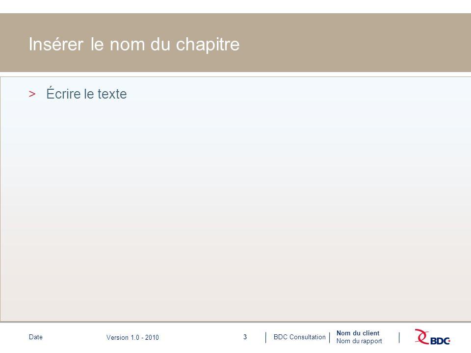 3BDC ConsultationDate Nom du client Nom du rapport Version 1.0 - 2010 Insérer le nom du chapitre >Écrire le texte