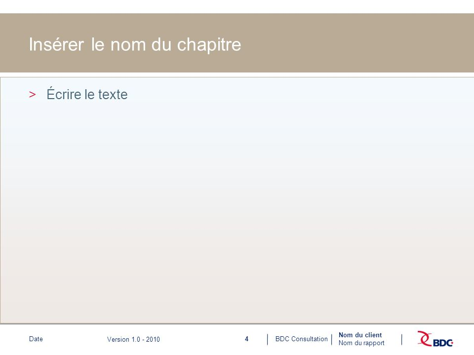 4BDC ConsultationDate Nom du client Nom du rapport Version 1.0 - 2010 Insérer le nom du chapitre >Écrire le texte