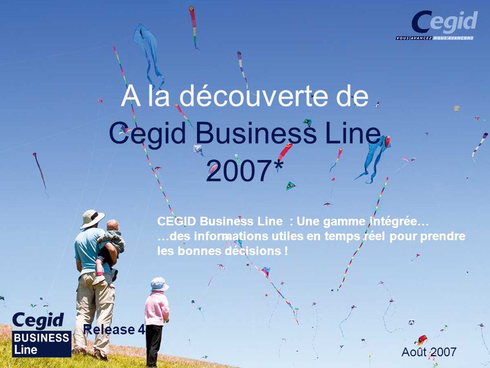 Août 2007 A la découverte de Cegid Business Line 2007* Août 2007 CEGID Business Line : Une gamme intégrée… …des informations utiles en temps réel pour