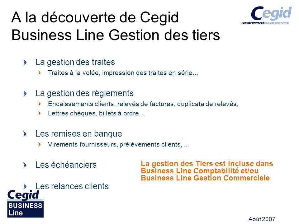Août 2007 A la découverte de Cegid Business Line Gestion des tiers La gestion des Tiers est incluse dans Business Line Comptabilité et/ou Business Lin