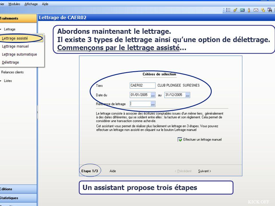 Août 2007 KICK OFF Un assistant propose trois étapes Abordons maintenant le lettrage. Il existe 3 types de lettrage ainsi quune option de délettrage.
