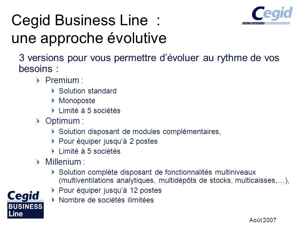 Août 2007 Cegid Business Line : une approche évolutive 3 versions pour vous permettre dévoluer au rythme de vos besoins : Premium : Solution standard