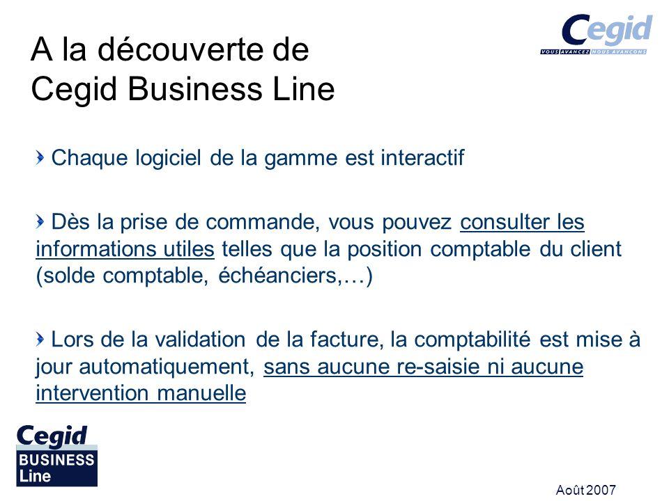 Août 2007 A la découverte de Cegid Business Line Chaque logiciel de la gamme est interactif Dès la prise de commande, vous pouvez consulter les inform