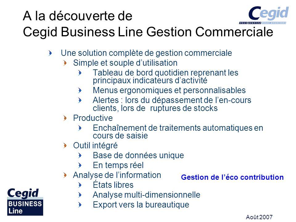 Août 2007 A la découverte de Cegid Business Line Gestion Commerciale Une solution complète de gestion commerciale Simple et souple dutilisation Tablea