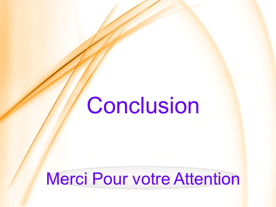 Conclusion Merci Pour votre Attention