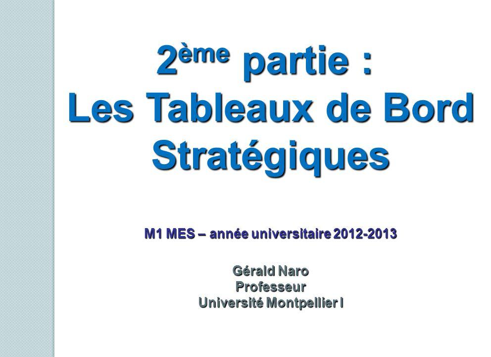 2 ème partie : Les Tableaux de Bord Stratégiques M1 MES – année universitaire 2012-2013 Gérald Naro Professeur Université Montpellier I