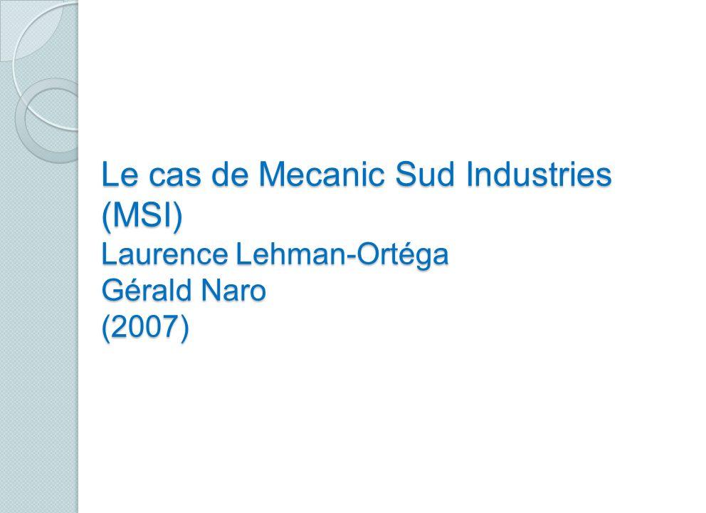 Le cas de Mecanic Sud Industries (MSI) Laurence Lehman-Ortéga Gérald Naro (2007)