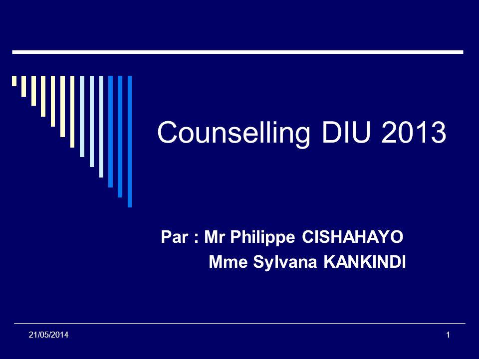 Counselling DIU 2013 Par : Mr Philippe CISHAHAYO Mme Sylvana KANKINDI 21/05/20141