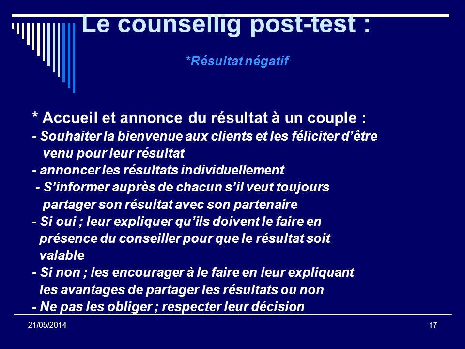 17 21/05/2014 Le counsellig post-test : *Résultat négatif * Accueil et annonce du résultat à un couple : - Souhaiter la bienvenue aux clients et les f