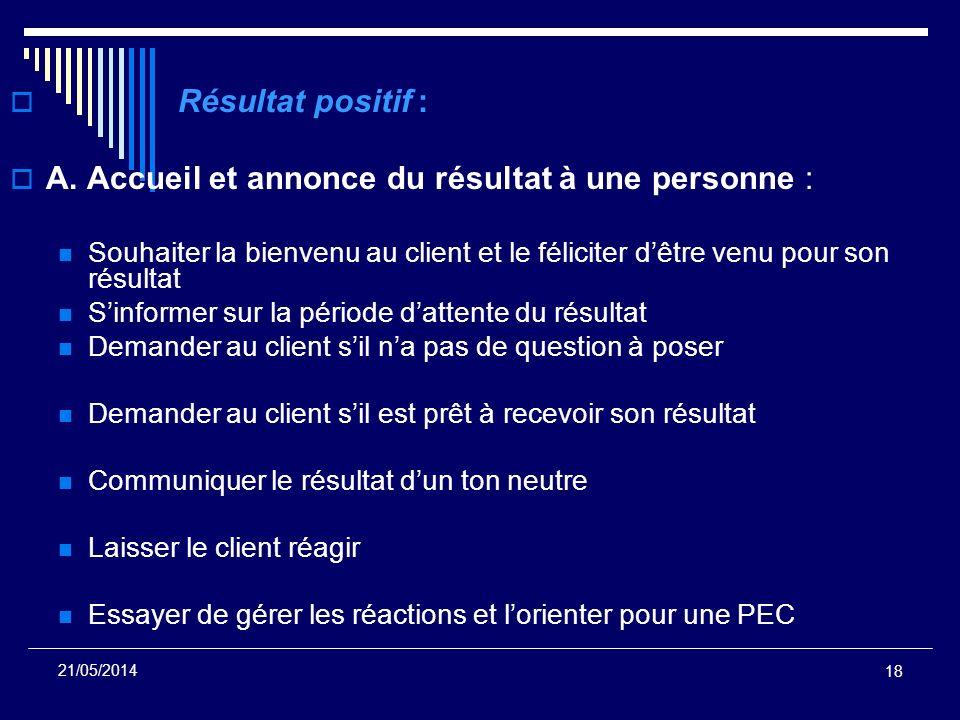 18 21/05/2014 Résultat positif : A. Accueil et annonce du résultat à une personne : Souhaiter la bienvenu au client et le féliciter dêtre venu pour so