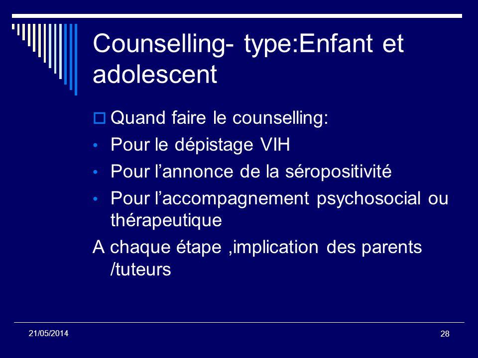 Counselling- type:Enfant et adolescent Quand faire le counselling: Pour le dépistage VIH Pour lannonce de la séropositivité Pour laccompagnement psych