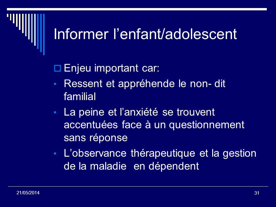 Informer lenfant/adolescent Enjeu important car: Ressent et appréhende le non- dit familial La peine et lanxiété se trouvent accentuées face à un ques