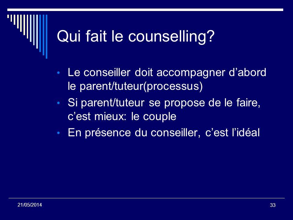 Qui fait le counselling? Le conseiller doit accompagner dabord le parent/tuteur(processus) Si parent/tuteur se propose de le faire, cest mieux: le cou