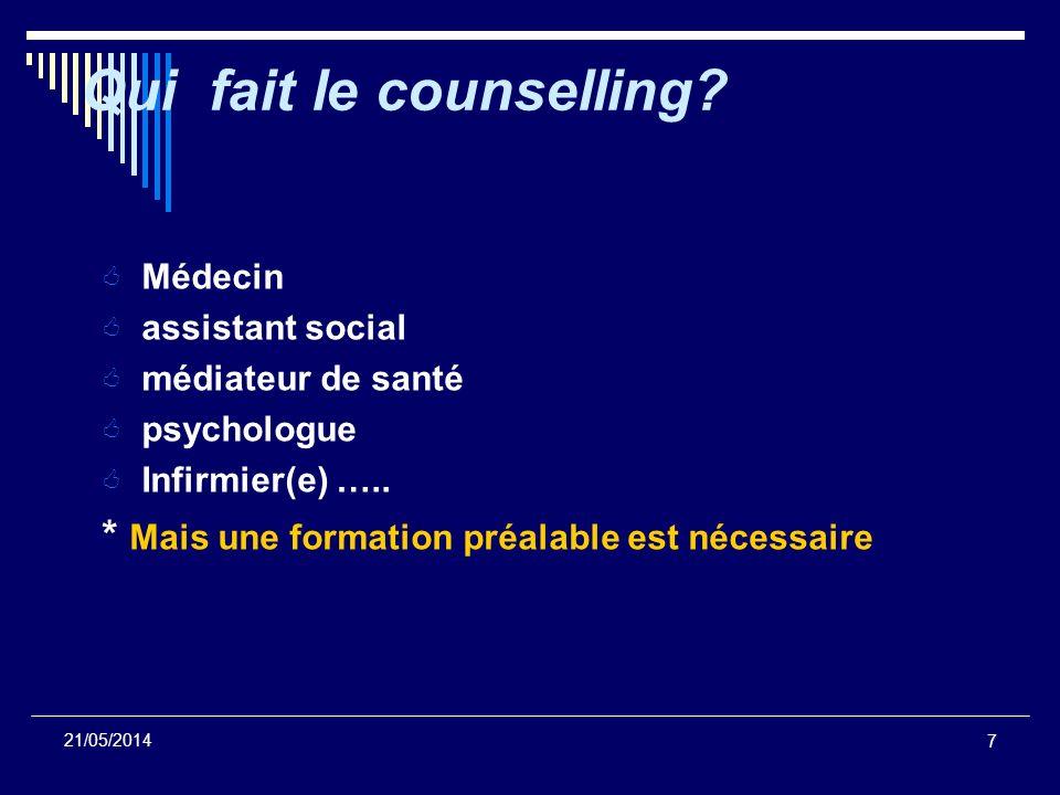 7 21/05/2014 Qui fait le counselling? Médecin assistant social médiateur de santé psychologue Infirmier(e) ….. * Mais une formation préalable est néce