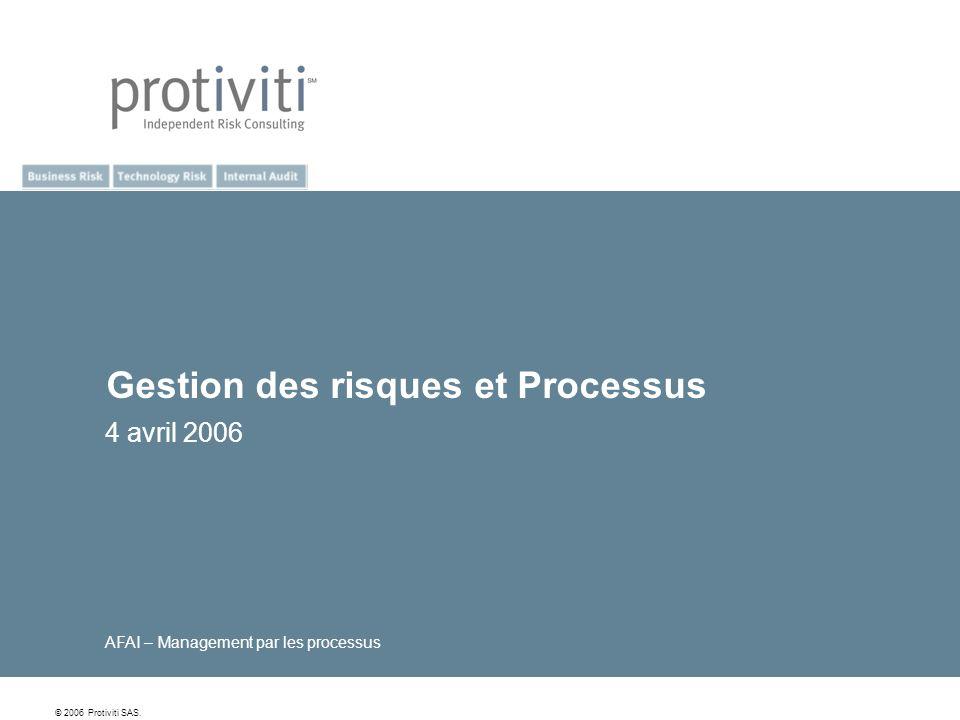 © 2006 Protiviti SAS. Gestion des risques et Processus 4 avril 2006 AFAI – Management par les processus