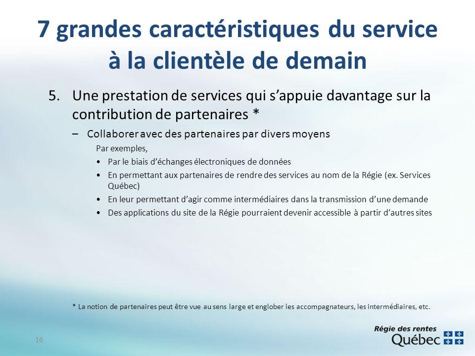7 grandes caractéristiques du service à la clientèle de demain 5.Une prestation de services qui sappuie davantage sur la contribution de partenaires *