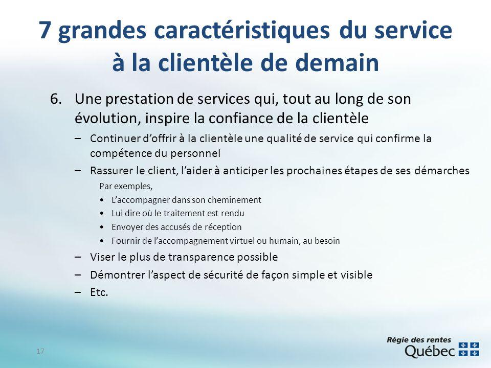 7 grandes caractéristiques du service à la clientèle de demain 6.Une prestation de services qui, tout au long de son évolution, inspire la confiance d