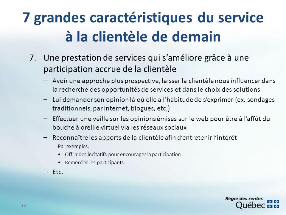 7 grandes caractéristiques du service à la clientèle de demain 7.Une prestation de services qui saméliore grâce à une participation accrue de la clien
