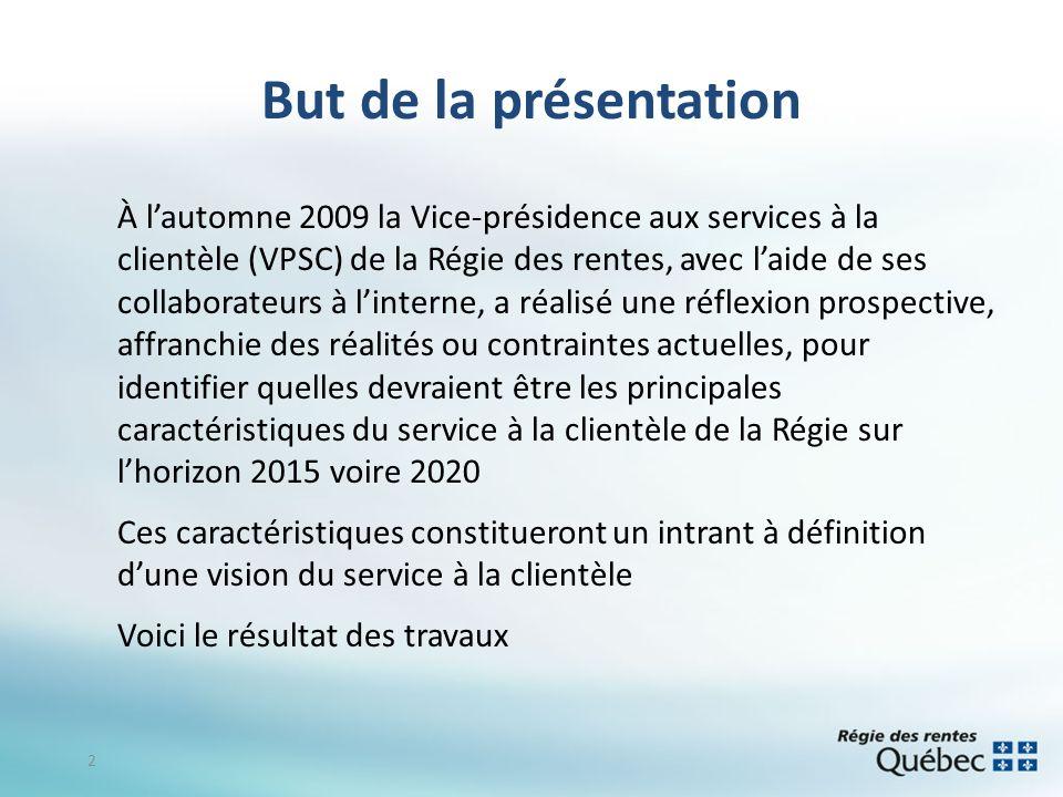 2 But de la présentation À lautomne 2009 la Vice-présidence aux services à la clientèle (VPSC) de la Régie des rentes, avec laide de ses collaborateur