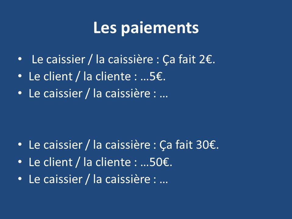 Les paiements Le caissier / la caissière : Ça fait 2.